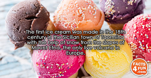 The first ice cream was made in the 18th century in the Sicilian town of Taormina