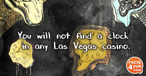 You will not find a clock in any Las Vegas casino.