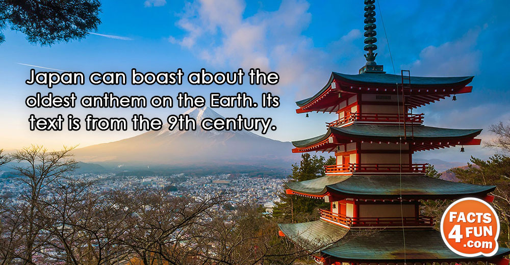 Japan can boast about the oldest anthem on the Earth. Its text is from the 9th