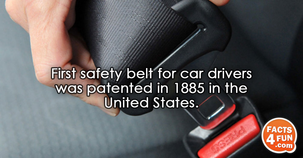 First safety belt for car drivers was patented in 1885 in the United States.