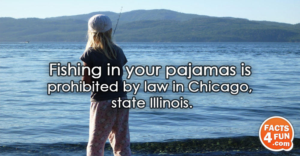 Fishing in your pajamas is prohibited by law in Chicago, state Illinois.