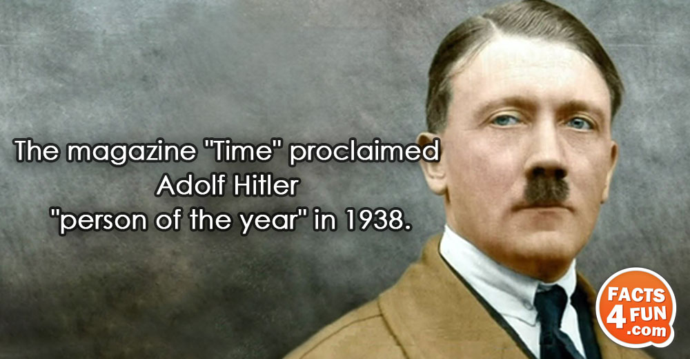 The magazine Time proclaimed Adolf Hitler person of the year in 1938.